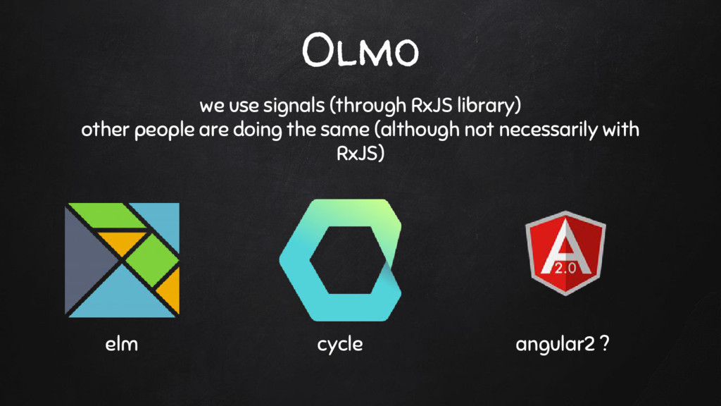 Olmo we use signals (through RxJS library) othe...