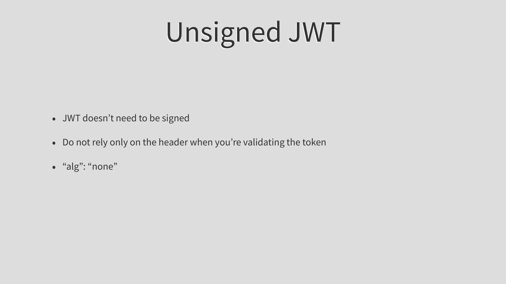 Unsigned JWT • JWT doesn't need to be signed • ...