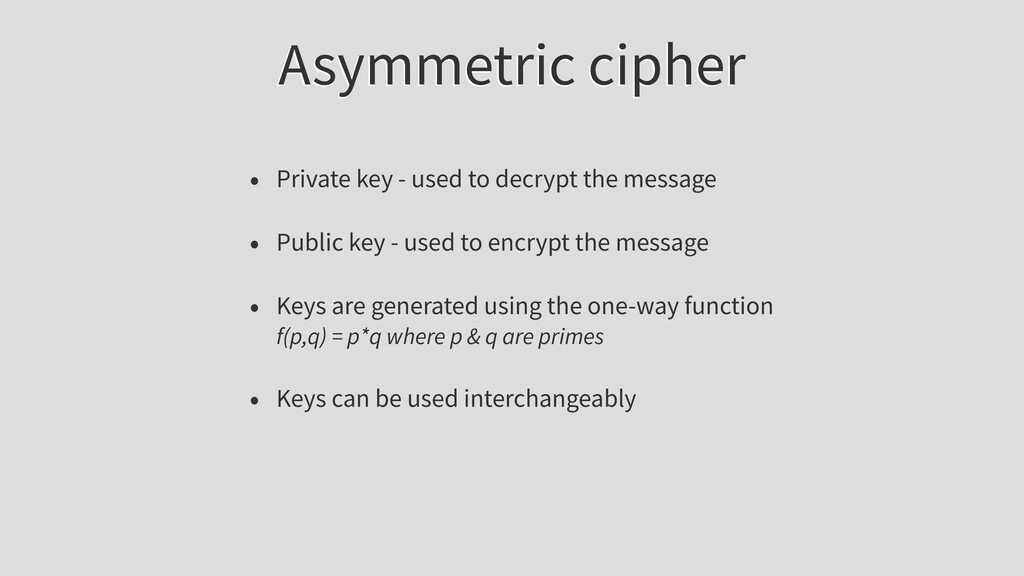 Asymmetric cipher • Private key - used to decry...