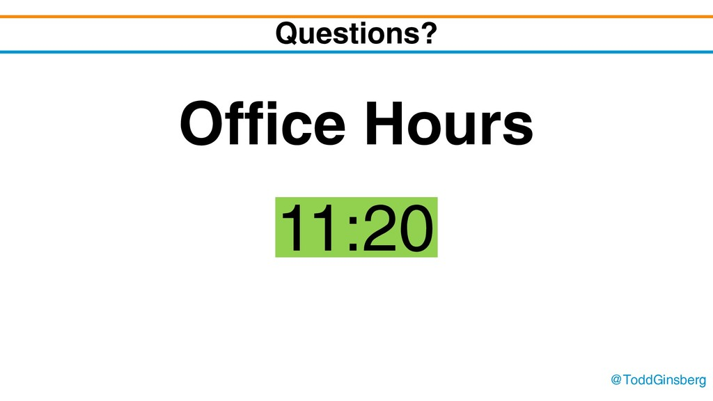 @ToddGinsberg Questions? Office Hours 11:20
