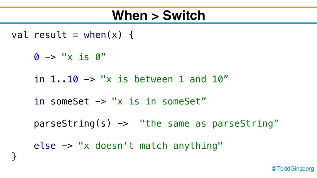 @ToddGinsberg When > Switch val result = when(x...