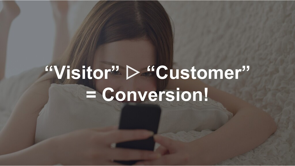 """Visitor"" ▷ ""Customer"" = Conversion!"