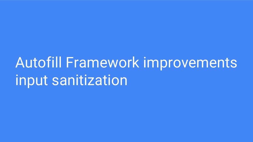 Autofill Framework improvements input sanitizat...