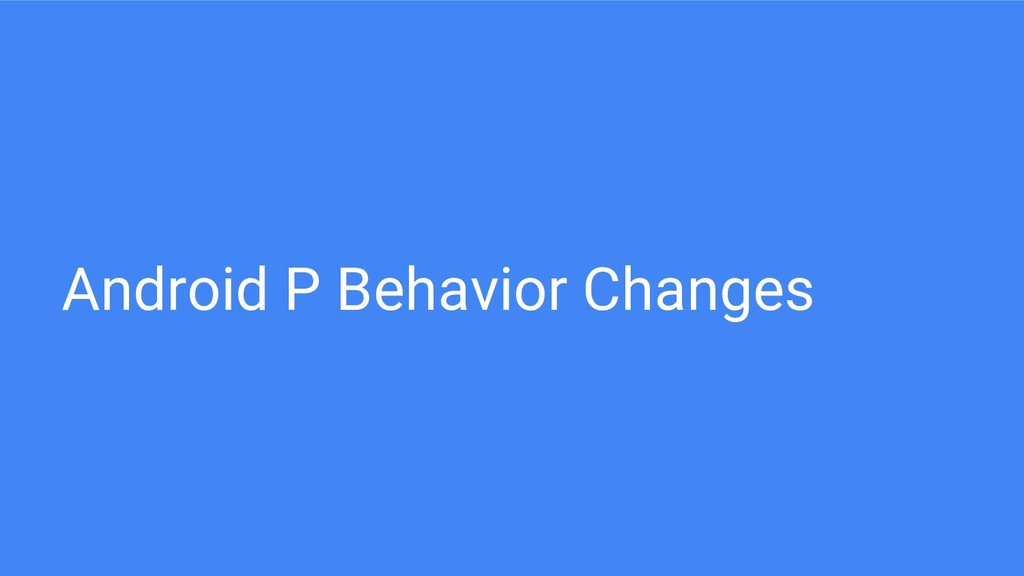 Android P Behavior Changes