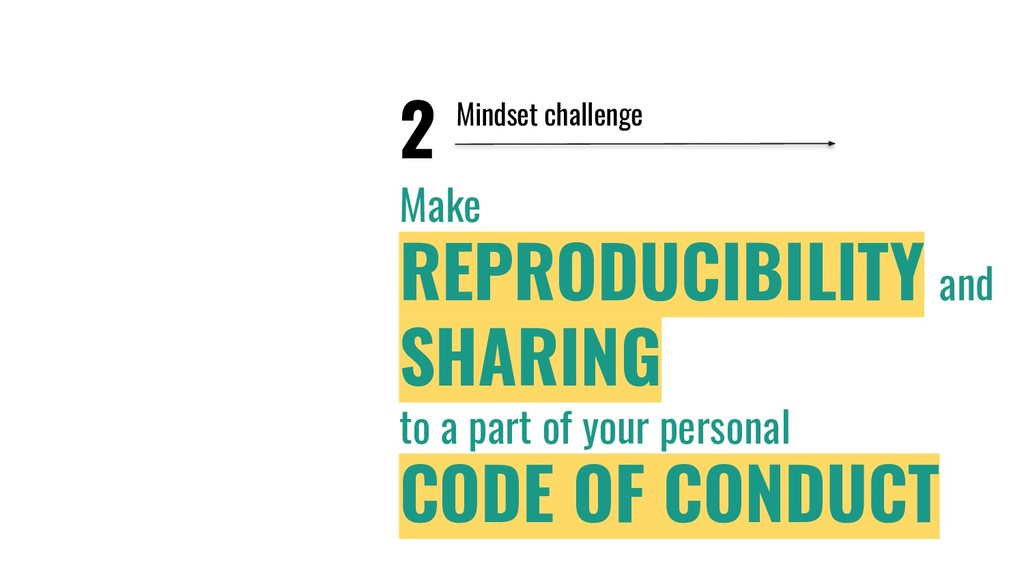 2 Make REPRODUCIBILITY and SHARING to a part of...