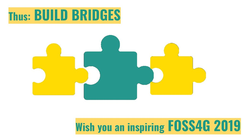 Thus: BUILD BRIDGES Wish you an inspiring FOSS4...