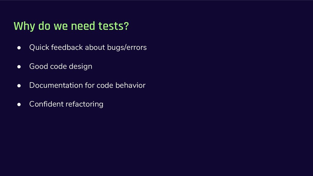 Why do we need tests? ● Quick feedback about bu...