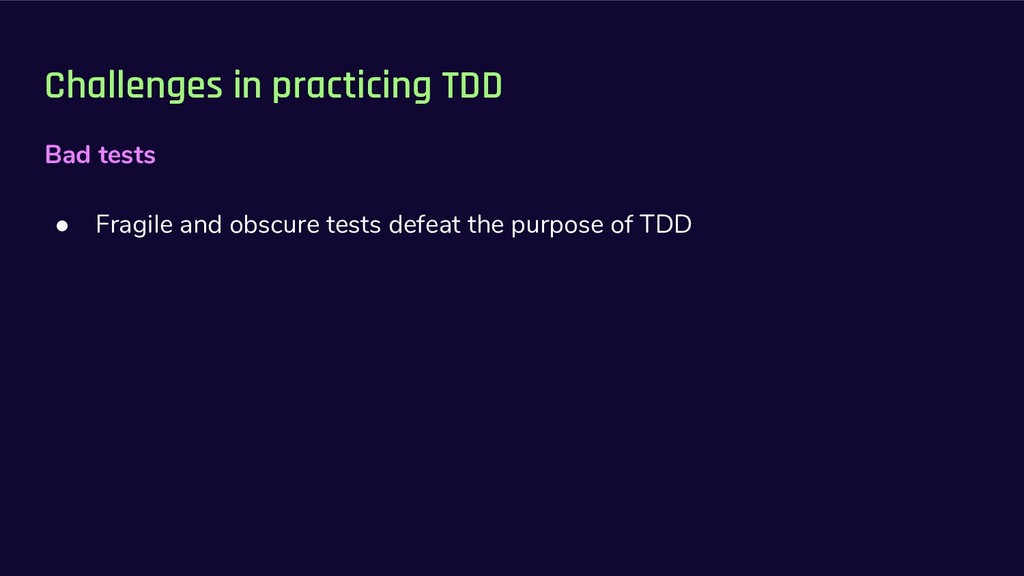 Challenges in practicing TDD Bad tests ● Fragil...