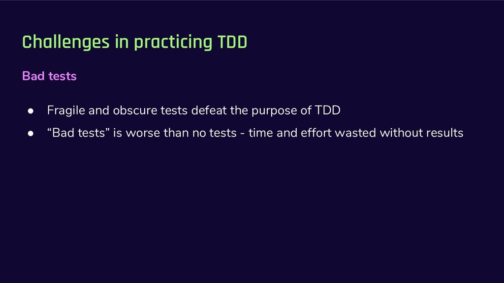 Challenges in practicing TDD Bad tests ● Fragil...
