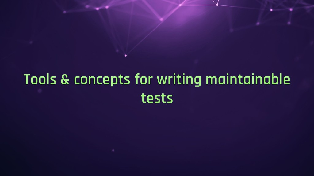 Tools & concepts for writing maintainable tests