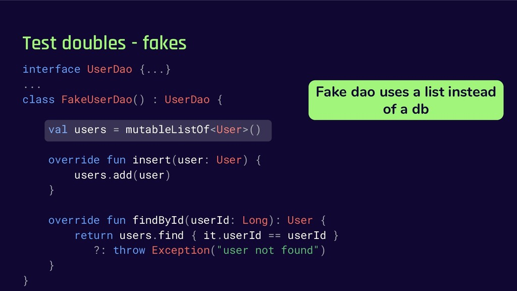Test doubles - fakes interface UserDao {...} .....