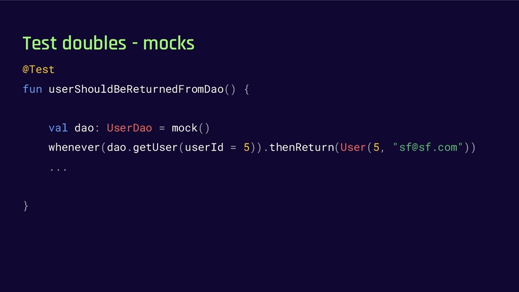 Test doubles - mocks @Test fun userShouldBeRetu...