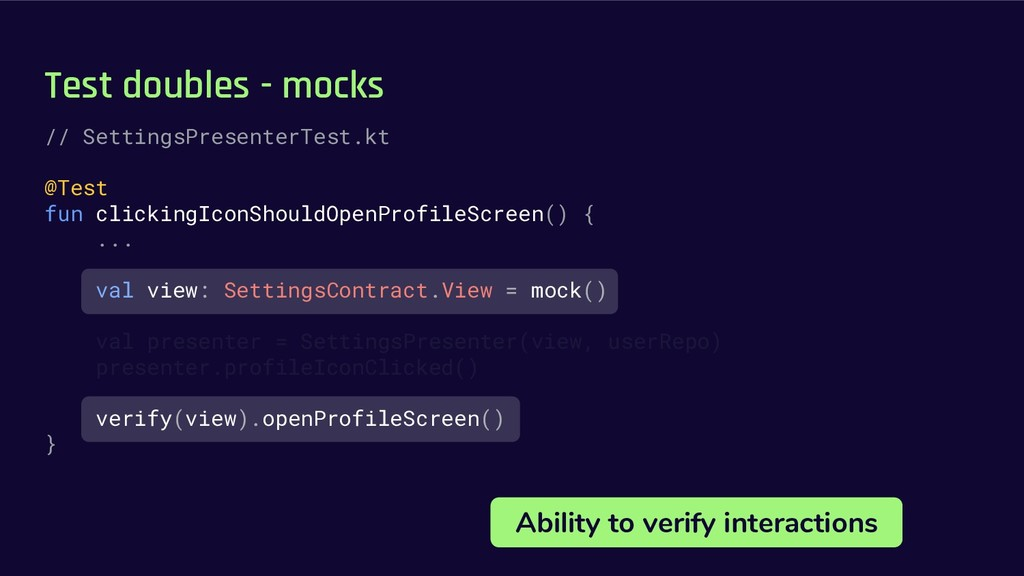Test doubles - mocks Ability to verify interact...