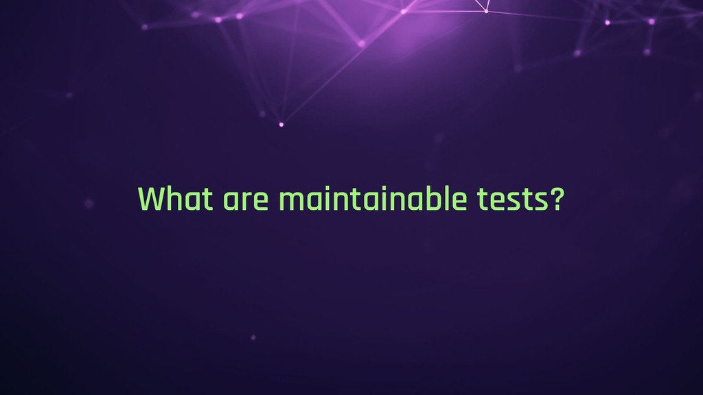 What are maintainable tests?