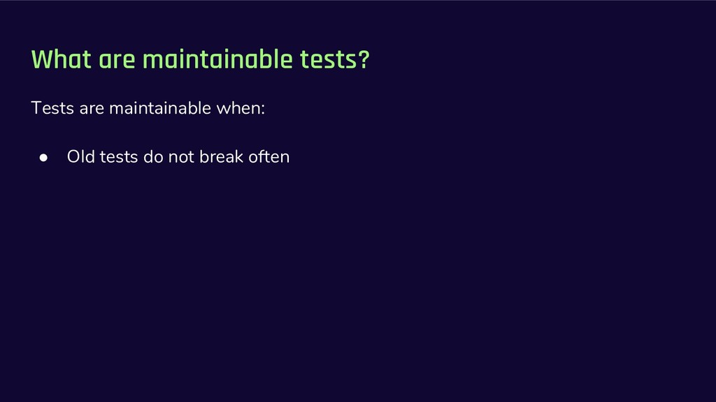 What are maintainable tests? Tests are maintain...