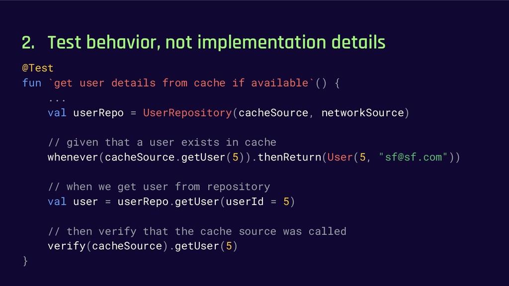 2. Test behavior, not implementation details @T...