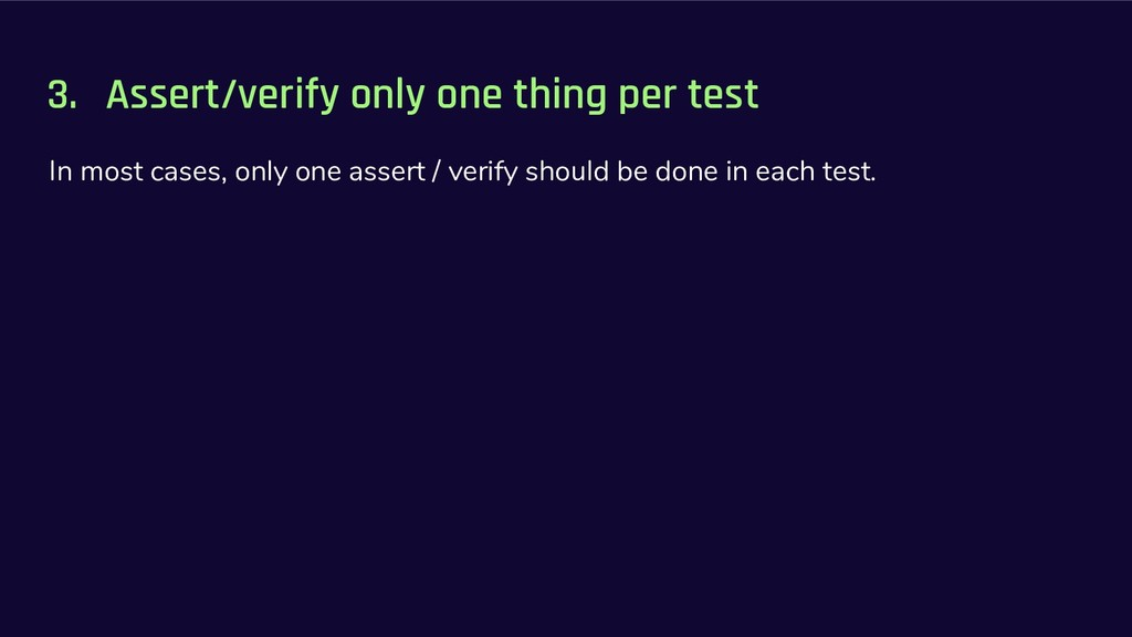 3. Assert/verify only one thing per test In mos...