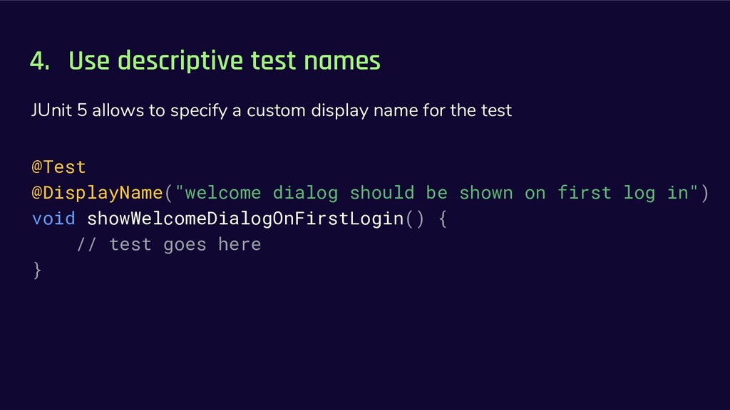 4. Use descriptive test names JUnit 5 allows to...