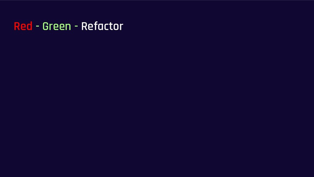 Red - Green - Refactor