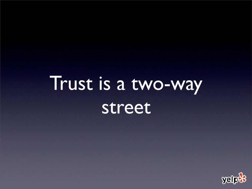 Trust is a two-way street
