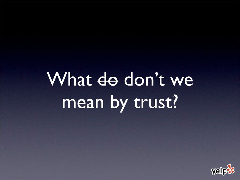 What do don't we mean by trust?