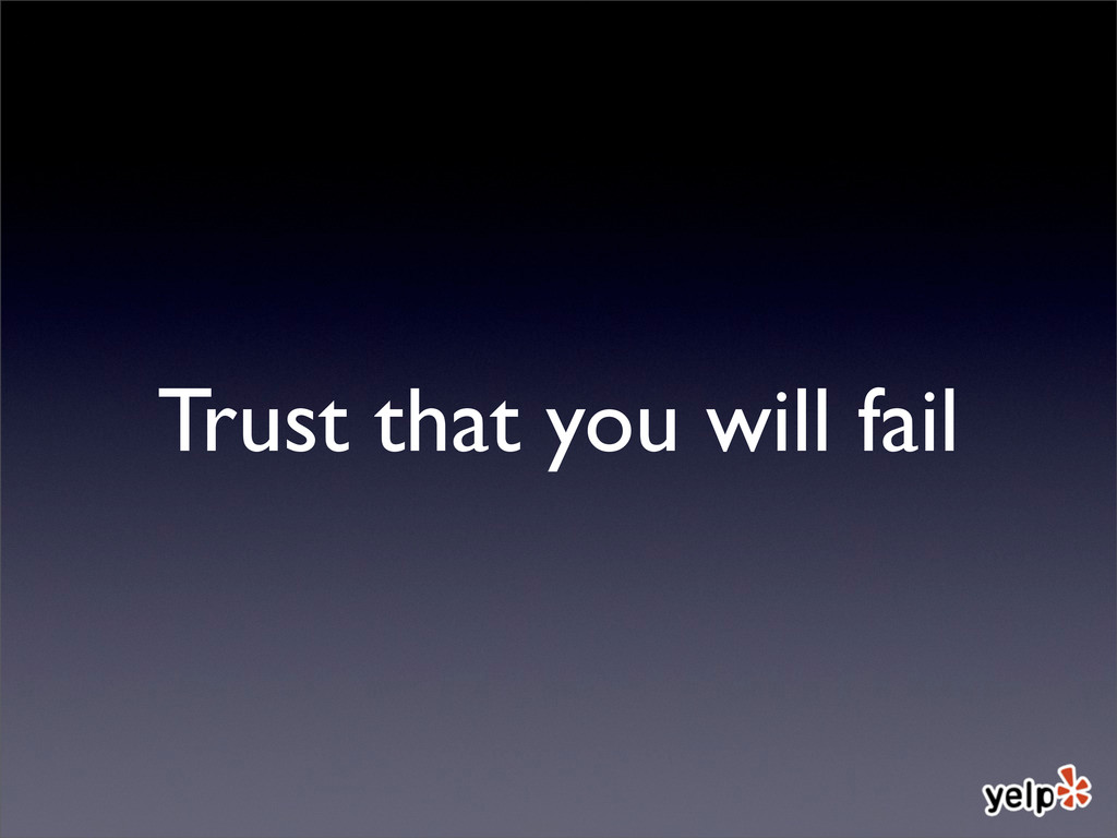 Trust that you will fail