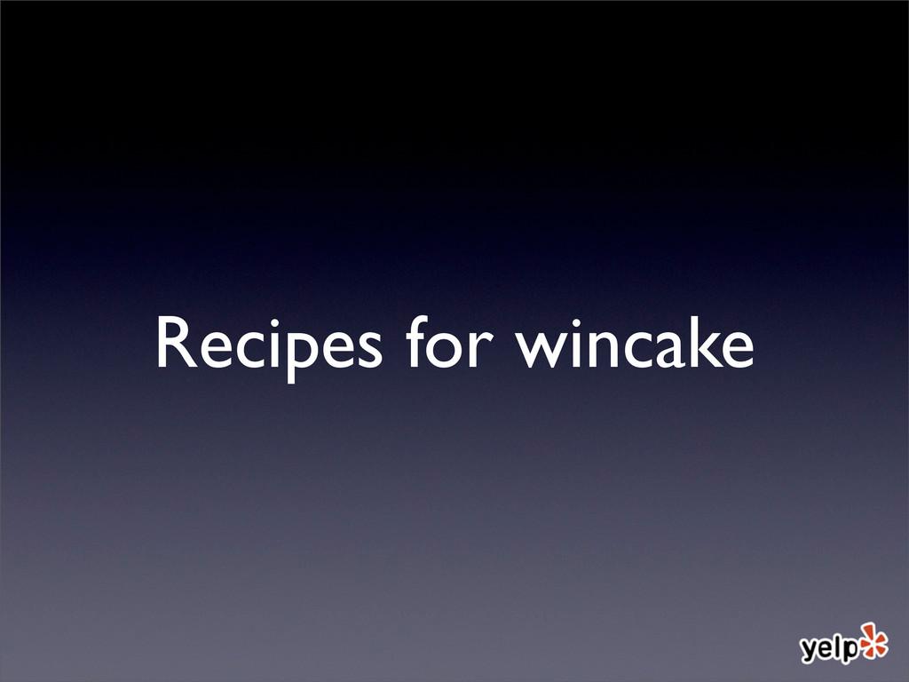 Recipes for wincake