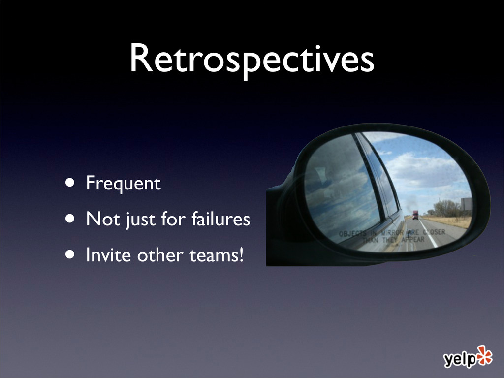 Retrospectives • Frequent • Not just for failur...
