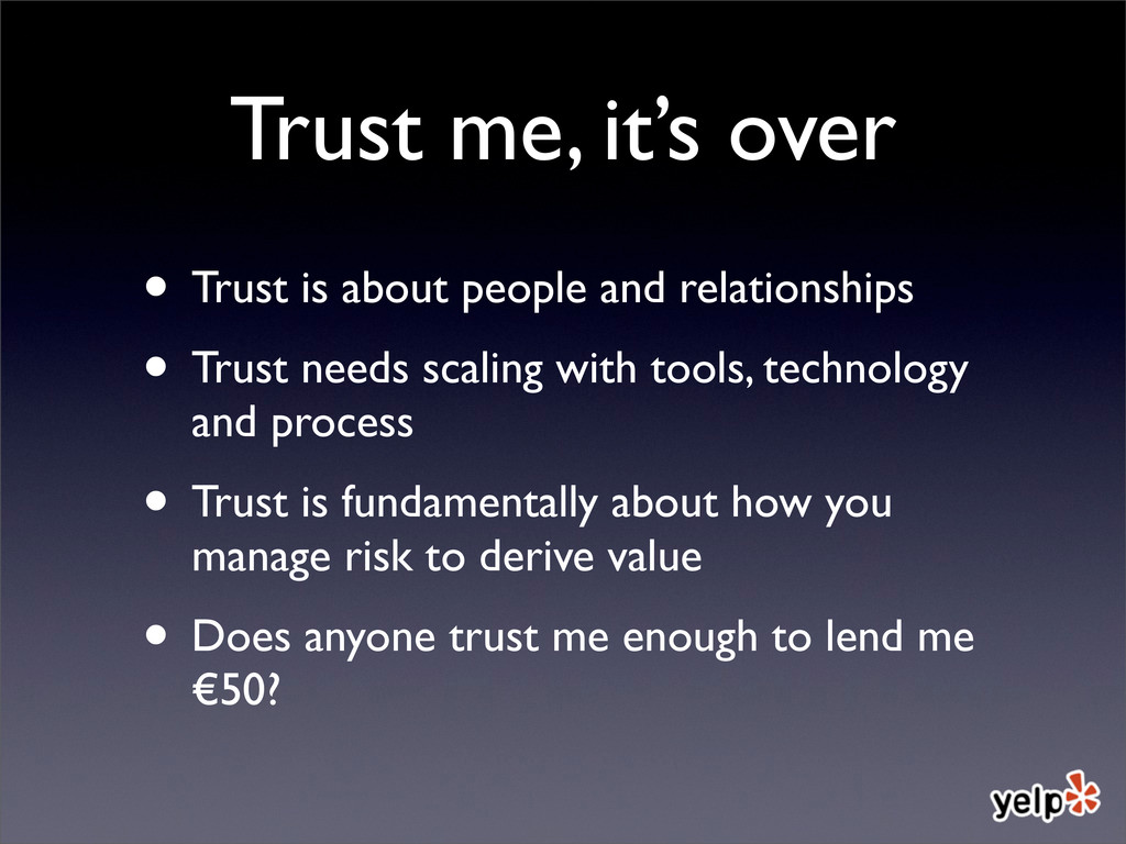 Trust me, it's over • Trust is about people and...