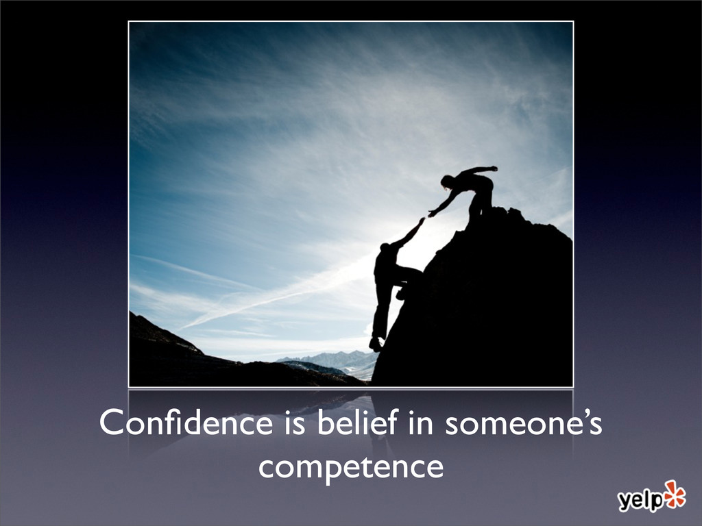 Confidence is belief in someone's competence