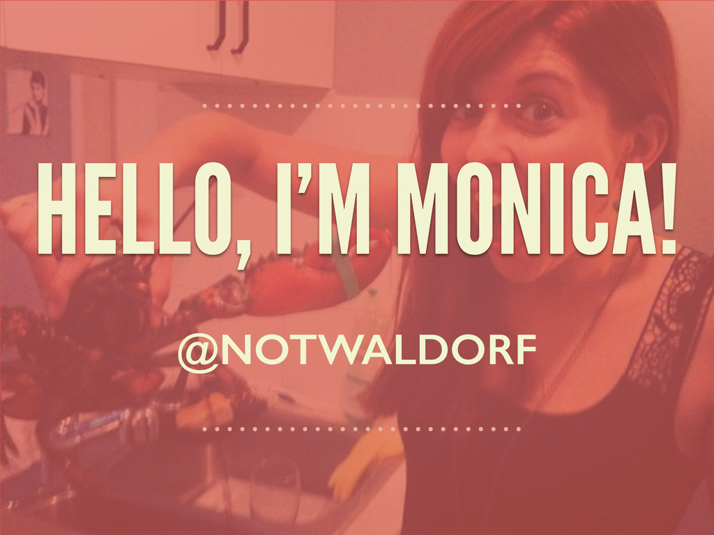 HELLO, I'M MONICA! @NOTWALDORF