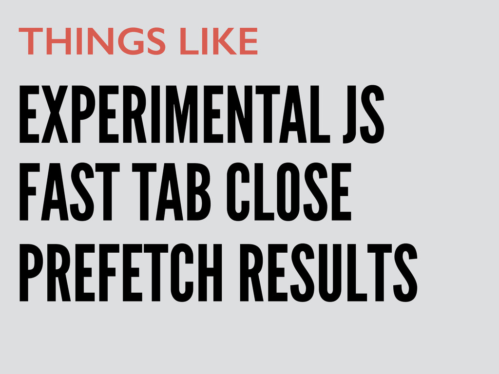 EXPERIMENTAL JS THINGS LIKE FAST TAB CLOSE PREF...