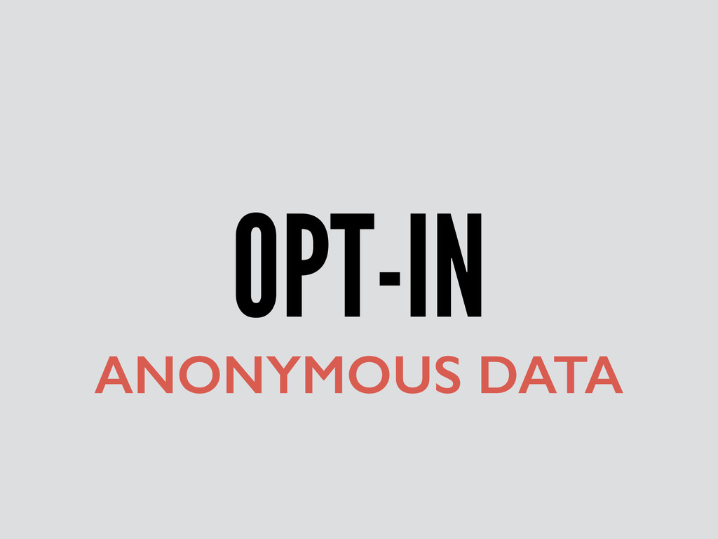 OPT-IN ANONYMOUS DATA