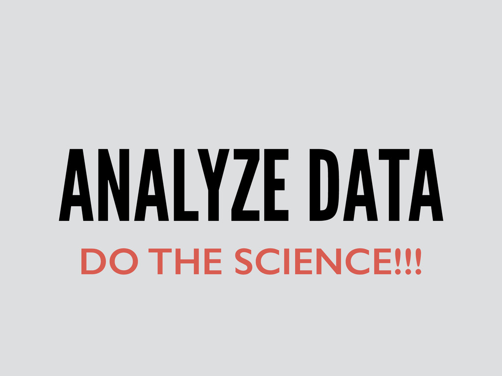ANALYZE DATA DO THE SCIENCE!!!