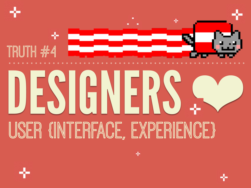 DESIGNERS ❤ USER {INTERFACE, EXPERIENCE} TRUTH ...