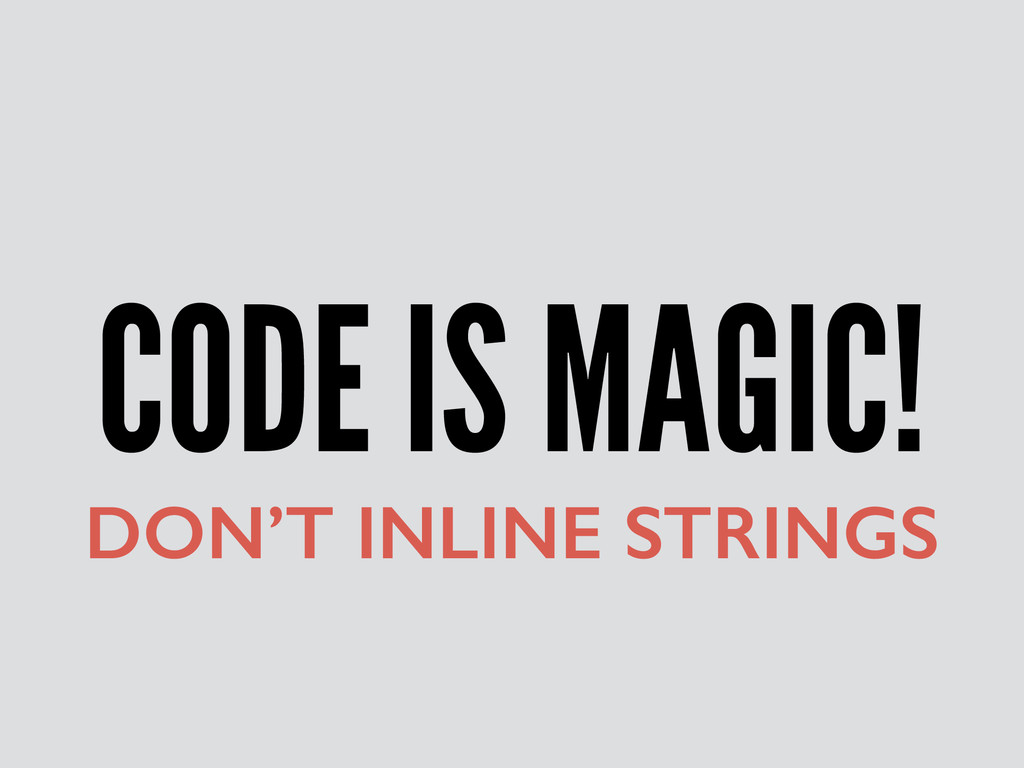 CODE IS MAGIC! DON'T INLINE STRINGS