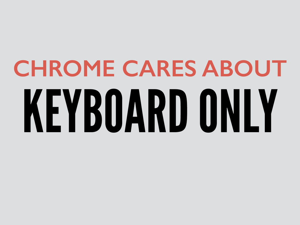 KEYBOARD ONLY CHROME CARES ABOUT
