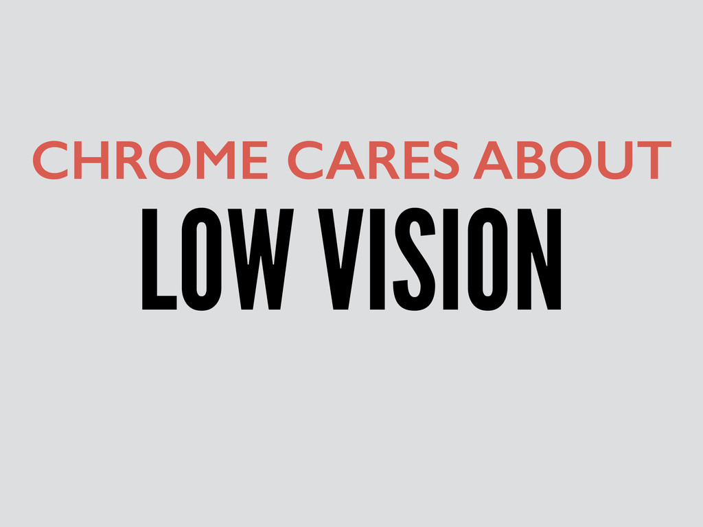 LOW VISION CHROME CARES ABOUT