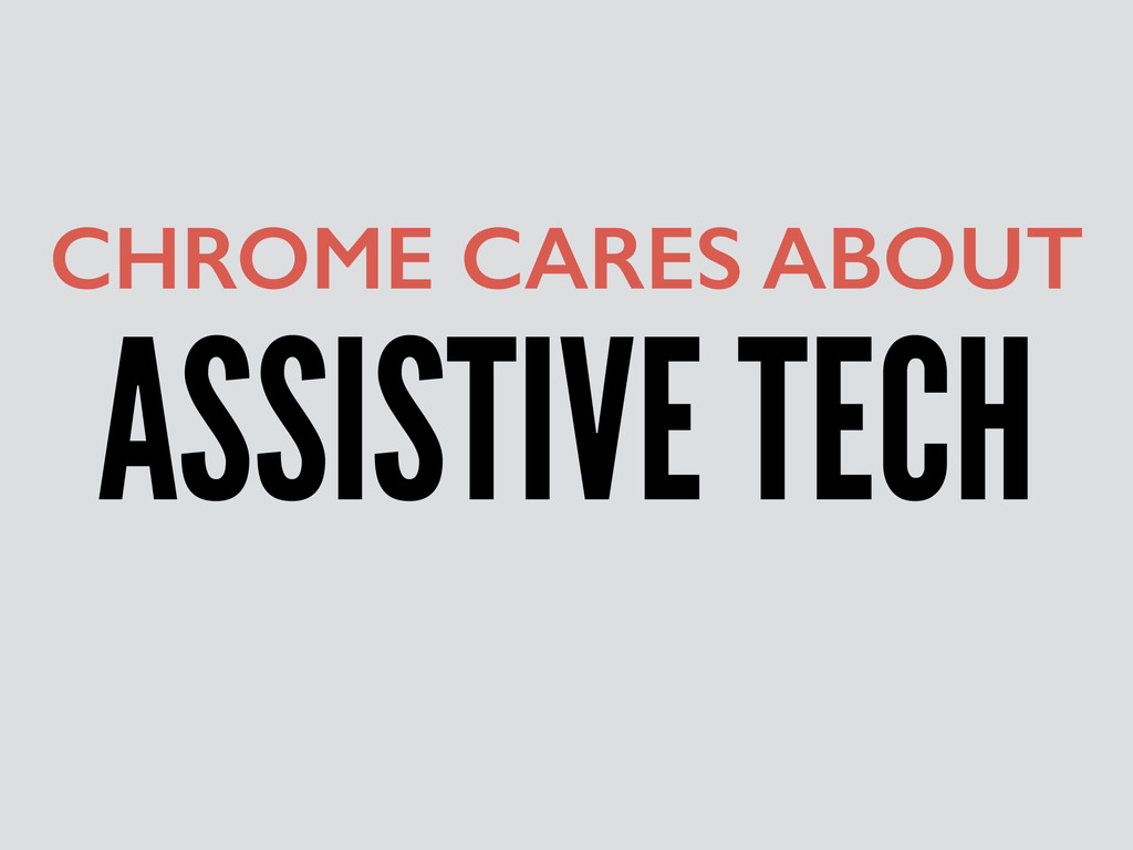 ASSISTIVE TECH CHROME CARES ABOUT