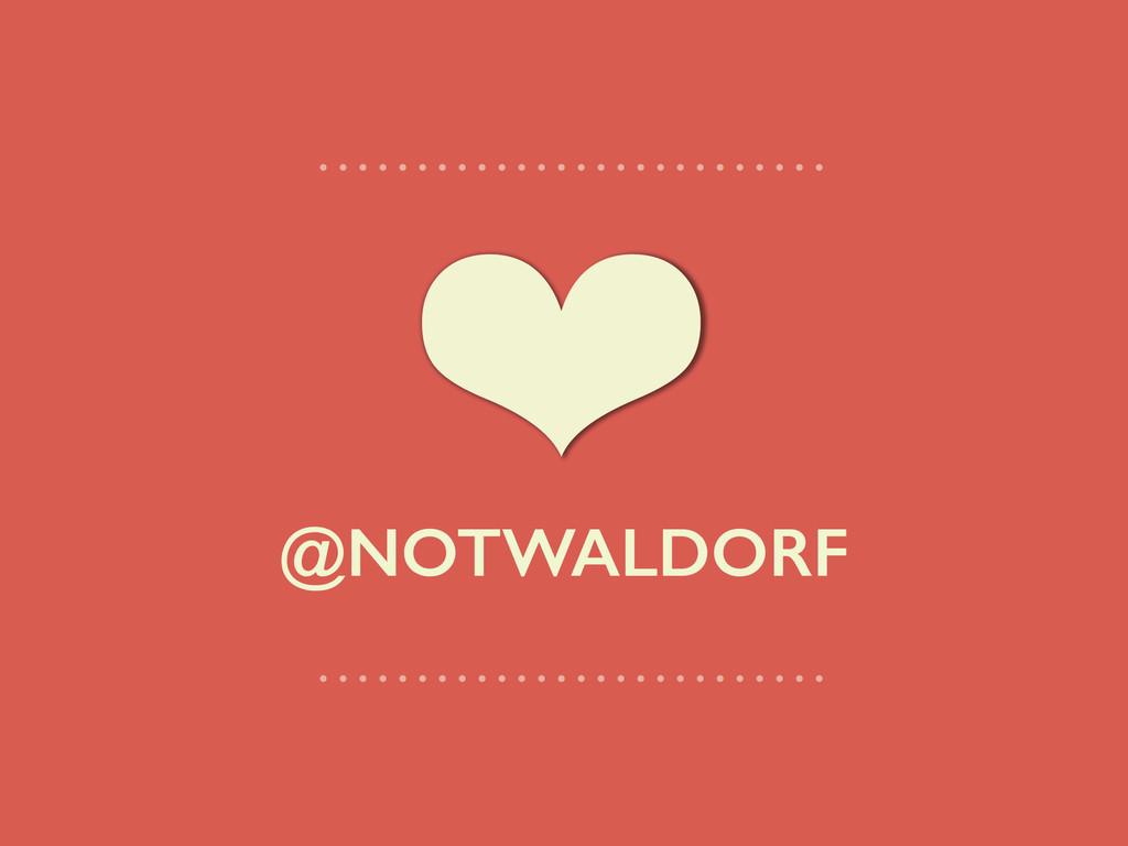 ❤ @NOTWALDORF