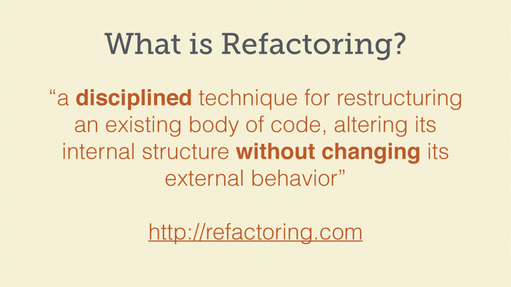 """What is Refactoring? """"a disciplined technique f..."""