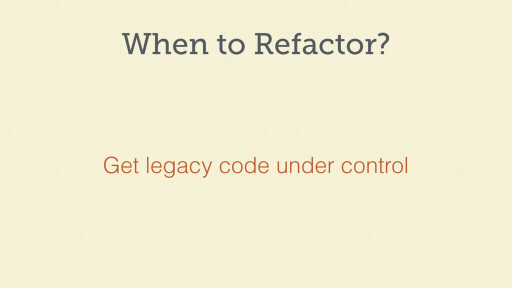 When to Refactor? Get legacy code under control