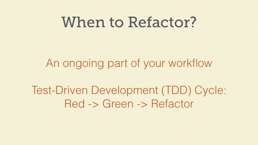 When to Refactor? An ongoing part of your workfl...