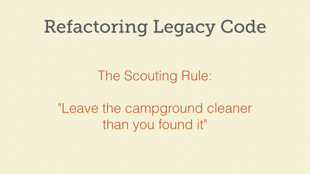 """Refactoring Legacy Code The Scouting Rule: """"Lea..."""