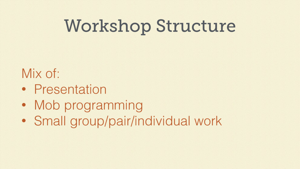 Workshop Structure Mix of: • Presentation • Mob...