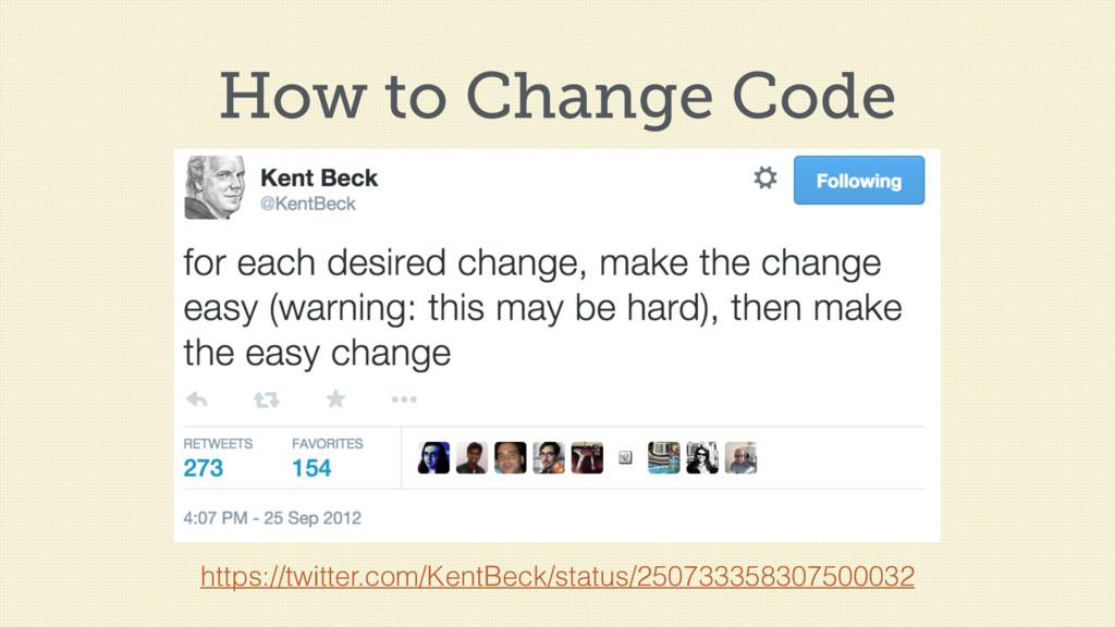 How to Change Code https://twitter.com/KentBeck...