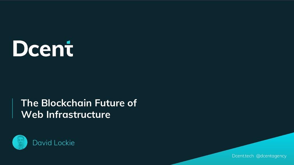 The Blockchain Future of Web Infrastructure Dav...