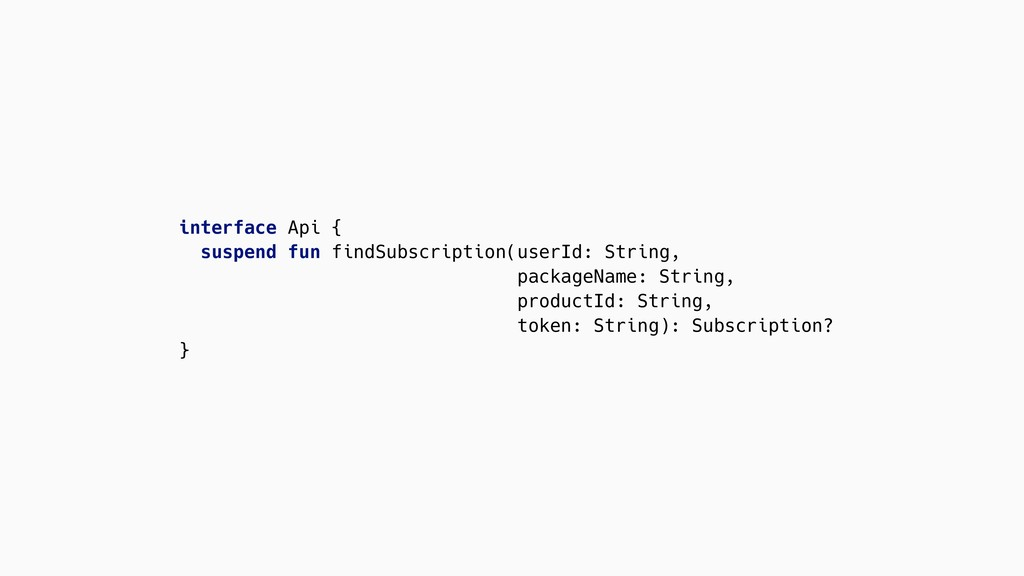 interface Api { suspend fun findSubscription(us...