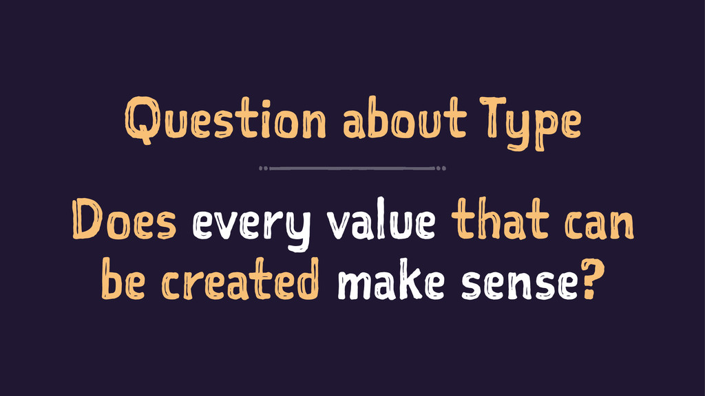 Question about Type Does every value that can b...