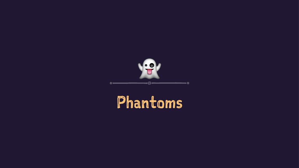 ! Phantoms
